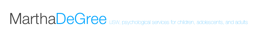 MarthaDeGree  LISW, psychological services for children, adolescents, and adults